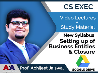 CS Executive New Syllabus Setting up of Business Entities & Closure Video Lectures by Prof. Abhijeet Jaiswal (Download)