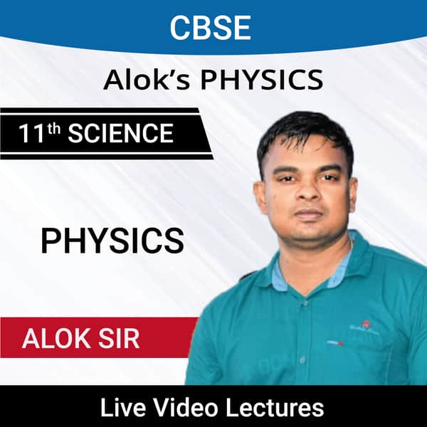 CBSE Class 11th Science Physics Live Video Lectures by Alok Sir