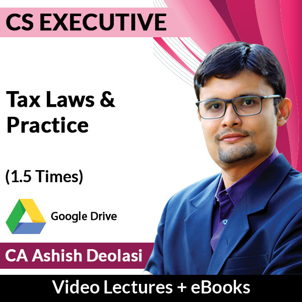 CS Executive Tax Laws & Practice Video Lectures by CA Ashish Deolasi (Download + eBooks, 1.5 Times)