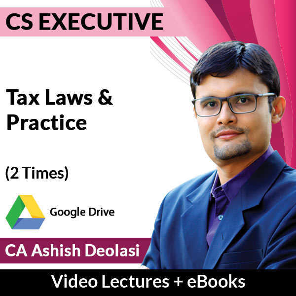 CS Executive Tax Laws & Practice Video Lectures by CA Ashish Deolasi (Download + eBooks, 2 Times)