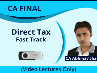 CA Final Direct Tax Fast Track Video Lectures by CA Abhinav Jha (USB)
