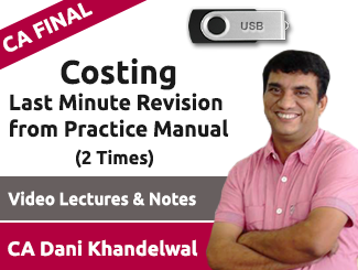 CA Final Costing Last Minute Revision from Practice Manual Video Lectures by CA Dani Khandelwal (USB, 2 Times)