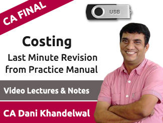 CA Final Costing Last Minute Revision from Practice Manual Video Lectures by CA Dani Khandelwal (USB)