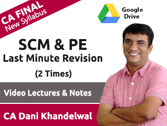 CA Final New Syllabus SCM & PE Last Minute Revision Video Lectures by CA Dani Khandelwal (Download, 2 Times)