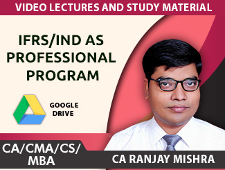 CA/CMA/CS/MBA - IFRS/Ind AS Professional Program Video Lectures by CA Ranjay Mishra (Download)