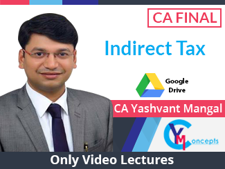 CA Final Indirect Tax Only Video Lectures by CA Yashvant Mangal (Download)