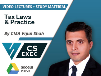 CS Executive Tax Laws & Practice Video Lectures by CMA Vipul Shah (Download)