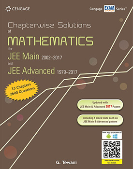 Chapterwise Solutions of Mathematics for JEE Main 2002-2017 and JEE Advanced 1979-2017 Book by G. Tewani
