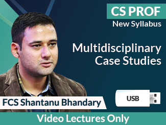 CS Professional New Syllabus Multidisciplinary Case Studies Video Lectures by FCS Shantanu Bhandary (USB)