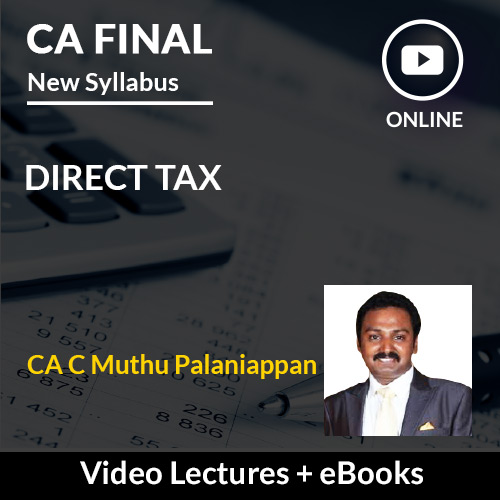 CA Final New Syllabus Direct Tax Video Lectures by CA Muthu Palaniappan (Online)