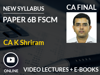 CA Final New Syllabus Paper 6B FSCM Video Lectures by CA K Shriram (Online)