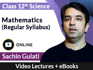 Class 12th Science (Regular Syllabus) Mathematics Video Lectures by Sachin Gulati (Online)