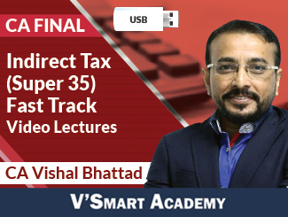 CA Final Indirect Tax (Super 35) Fast Track Video Lectures by CA Vishal Bhattad (USB)