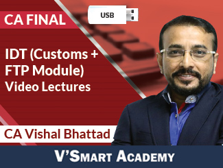 CA Final Video Lectures for IDT (Customs + FTP Module) by CA Vishal Bhattad