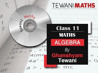 Class 11 Maths (Algebra) Video Lectures by Ghanshyam Tewani
