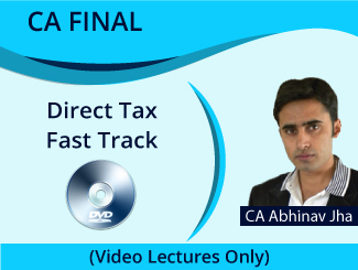 CA Final Direct Tax Fast Track Video Lectures by CA Abhinav Jha (DVD)