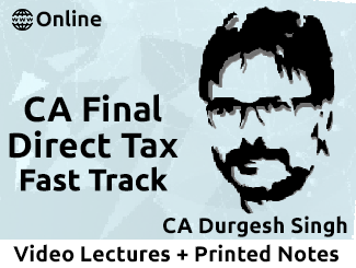 CA Final Direct Tax Fast Track Video Lectures by CA Durgesh Singh (Download)