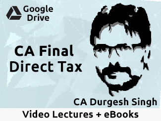 CA Final Direct Tax Laws Video Lectures by CA Durgesh Singh (Download)