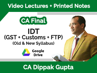 CA Final IDT (Customs + GST + FTP) Video Lectures by CA Dippak Gupta (Download)