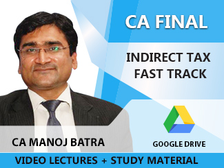 CA Final Indirect Tax Fast Track Video Lectures by CA Manoj Batra (Download)