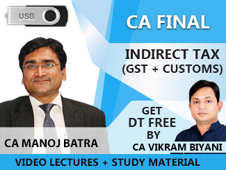 CA Final Indirect Tax (GST + Customs) Video Lectures by CA Manoj Batra (USB)