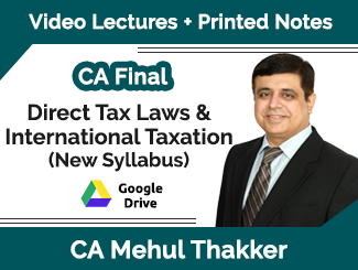 CA Final New Syllabus Direct Tax Laws & International Taxation Video Lectures by CA Mehul Thakker (Download)