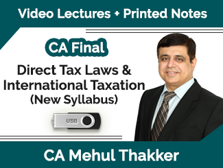 CA Final New Syllabus Direct Tax Laws & International Taxation Video Lectures by CA Mehul Thakker (USB)