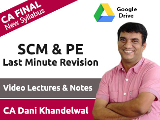 CA Final New Syllabus SCM & PE Last Minute Revision Video Lectures by CA Dani Khandelwal (Download)