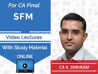 CA Final SFM Video Lectures by CA K Shriram Online