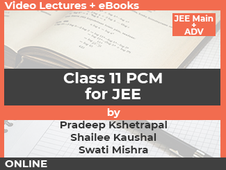 Class 11 PCM Video Lectures for JEE by Pradeep Kshetrapal, Shailee Kaushal & Swati Mishra (Online)
