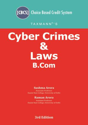 Cyber Crimes & Laws for B.Com (CBCS Semester 3) Delhi University By Sushma Arora, Raman Arora