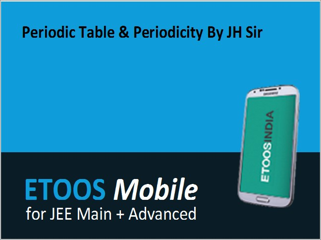 Periodic Table Periodicity By Jh Sir Mobile By Etoos